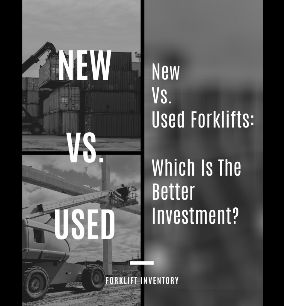 New Vs. Used Forklifts: Which is the Better Investment?